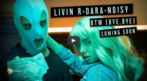 Livin R x DARA x Noisy - BTW (Bye, Bye)